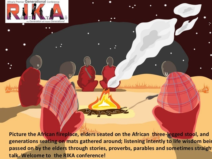 Picture the African fireplace, elders seated on the African  three-legged stool, and generations seating on mats gathered ...