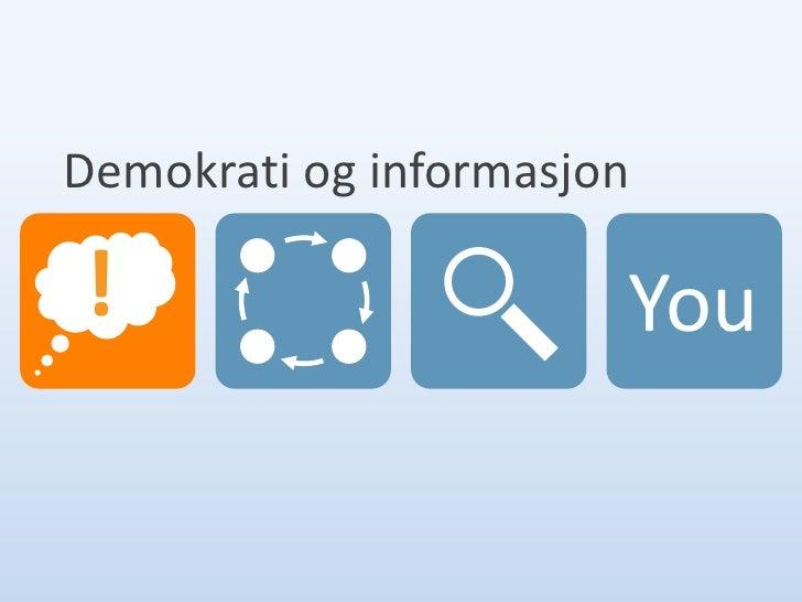 Demokrati og informasjon  !                      You