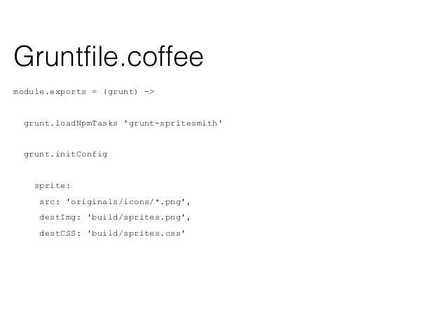 module.exports = (grunt) -> ... grunt.initConfig watch: files: 'coffee/*.coffee' tasks: ['coffee', 'concat', 'uglify'] 1. ...