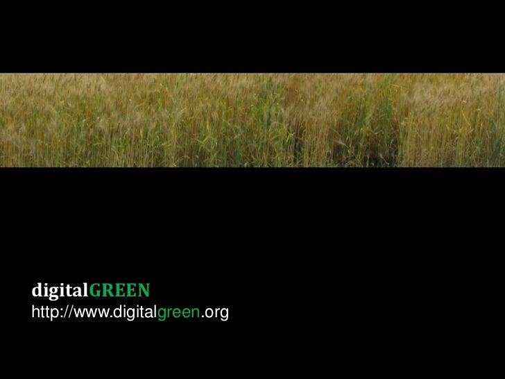 digitalGREEN<br />http://www.digitalgreen.org<br />