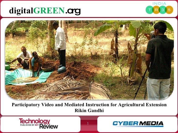 Participatory Video and Mediated Instruction for Agricultural Extension Rikin Gandhi digital GREEN .org