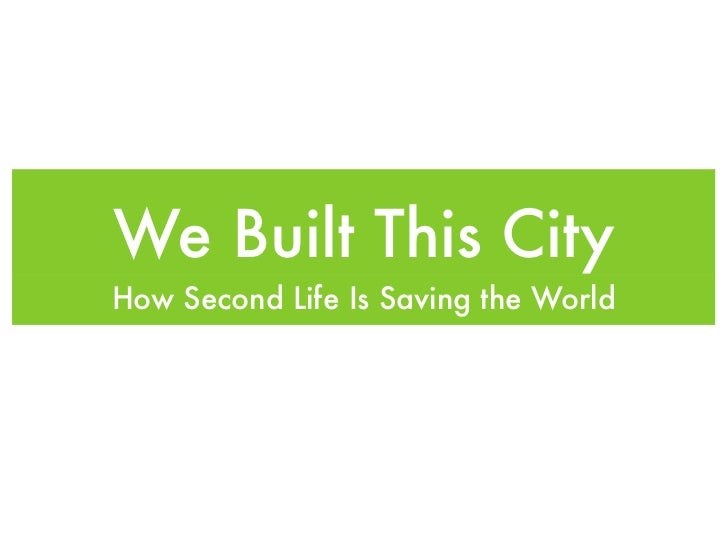 We Built This CityHow Second Life Is Saving the World