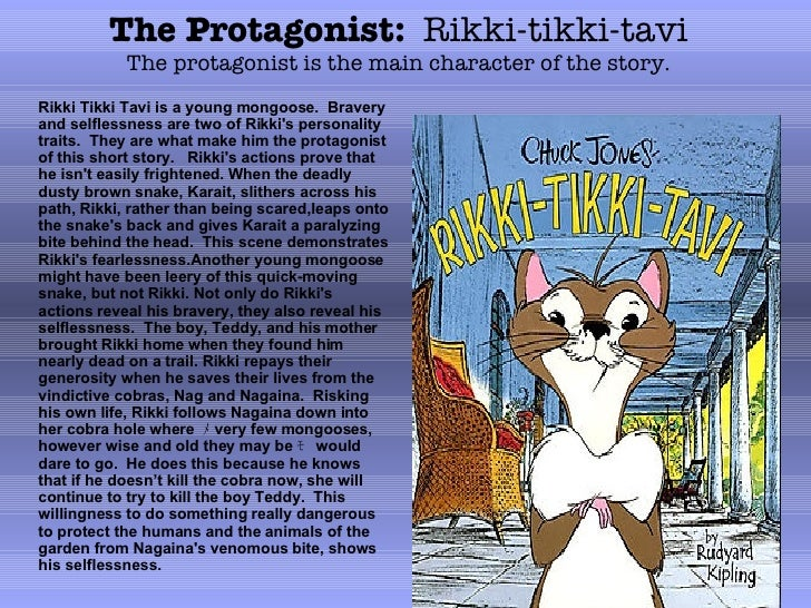 an analysis of why rikki tikki tavi has a right to be proud of himself in rikki tikki tavi a short s Rikki-tikki-tavi knew he had to stop the evil cobra ©2007 publications international, ltd the short story has many literary elements from the themes and conflicts, to the rikki won the fight with it and he maintained his self-dignity using it rikki-tikki had a right to be proud of himself but he did not.