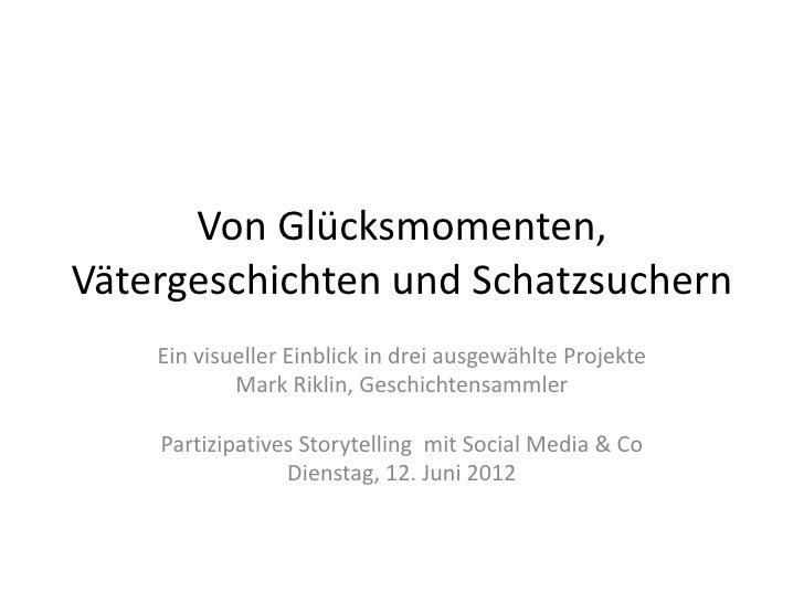 Von Glücksmomenten,Vätergeschichten und Schatzsuchern    Ein visueller Einblick in drei ausgewählte Projekte            Ma...