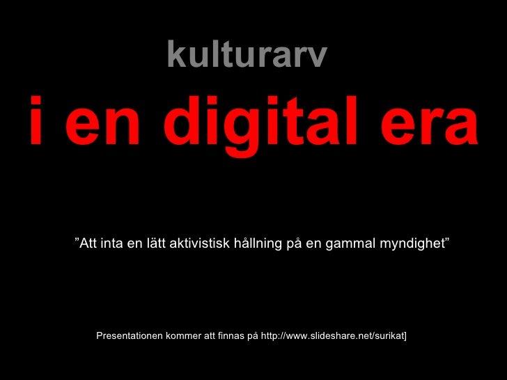 """kulturarvi en digital era """"Att inta en lätt aktivistisk hållning på en gammal myndighet""""                   [www.slideshare..."""