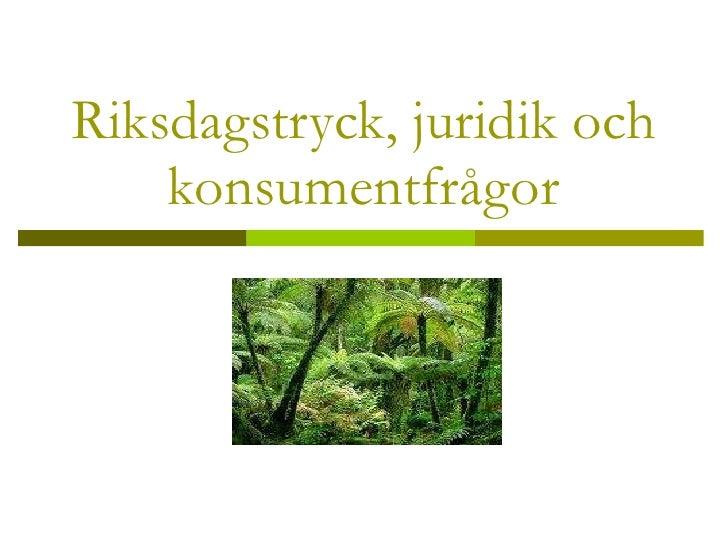Riksdagstryck, juridik och konsumentfrågor