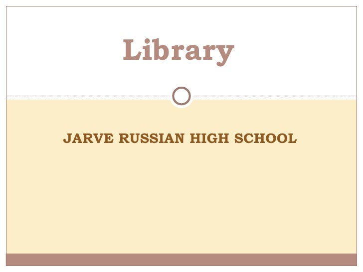 JARVE RUSSIAN HIGH SCHOOL Library