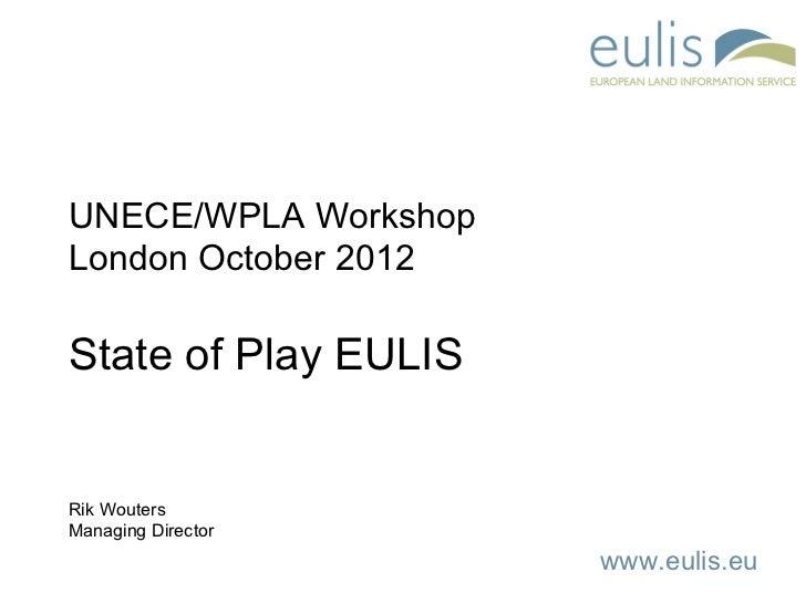 UNECE/WPLA WorkshopLondon October 2012State of Play EULISRik WoutersManaging Director                      www.eulis.eu