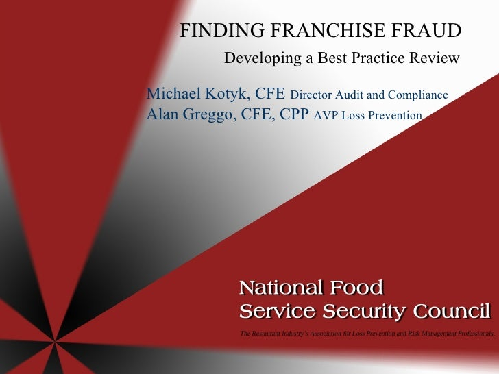 FINDING FRANCHISE FRAUD Developing a Best Practice Review  Michael Kotyk, CFE   Director Audit and Compliance Alan Greggo,...