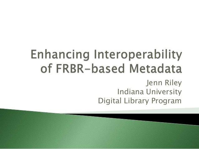 Jenn Riley Indiana University Digital Library Program