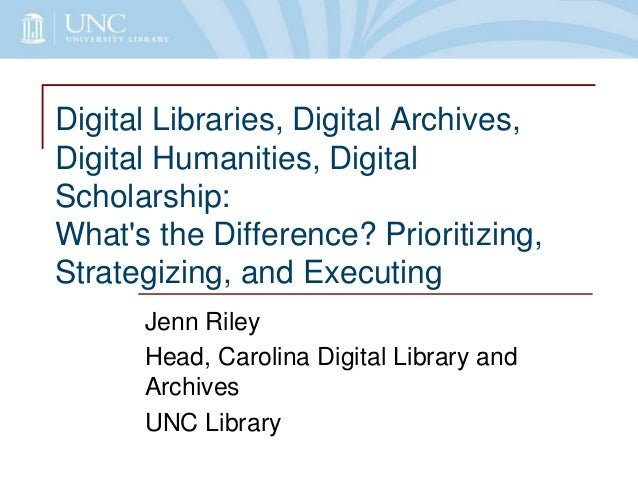 Digital Libraries, Digital Archives, Digital Humanities, Digital Scholarship: What's the Difference? Prioritizing, Strateg...