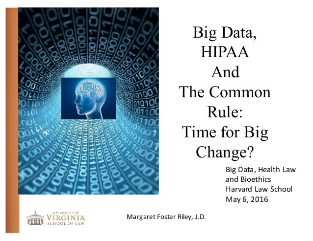 Big Data, HIPAA And The Common Rule: Time for Big Change? Margaret  Foster  Riley,  J.D. Big  Data,  Health  L...