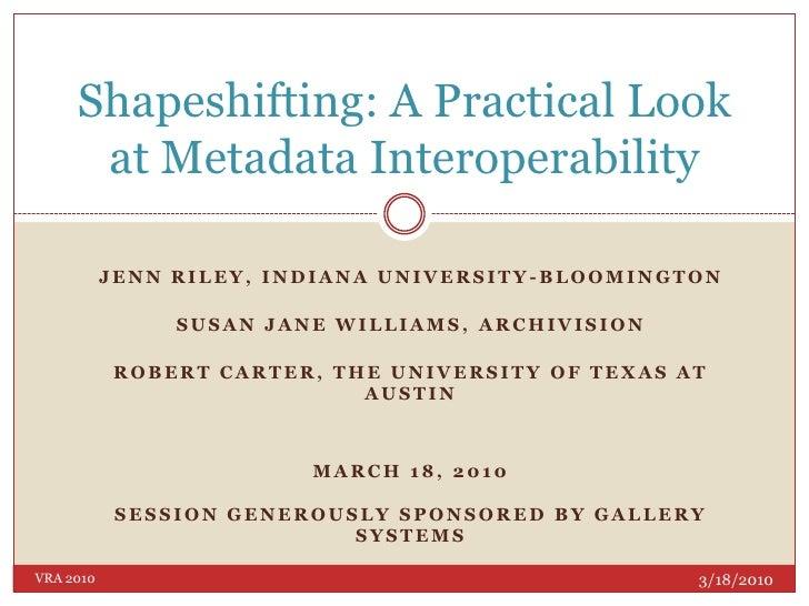 Jenn Riley, Indiana University-Bloomington<br />Susan Jane Williams, Archivision<br />Robert Carter, The University of Tex...