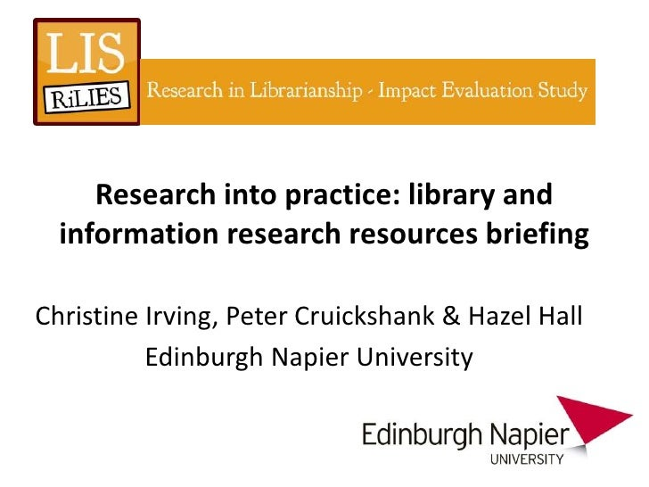 Research into practice: library and  information research resources briefingChristine Irving, Peter Cruickshank & Hazel Ha...