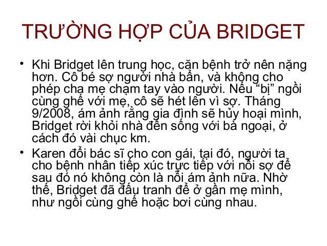 TRƯỜNG HỢP CỦA BRIDGET• Khi Bridget lên trung học, căn bệnh trở nên nặnghơn. Cô bé sợ người nhà bẩn, và không chophép cha ...