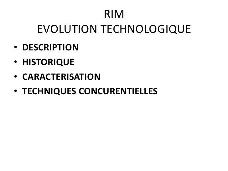 RIM      EVOLUTION TECHNOLOGIQUE•   DESCRIPTION•   HISTORIQUE•   CARACTERISATION•   TECHNIQUES CONCURENTIELLES