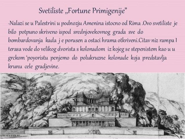 """Svetiliste ,,Fortune Primigenije"""" -Nalazi se u Palestrini u podnozju Amenina istocno od Rima .Ovo svetiliste je bilo potpu..."""