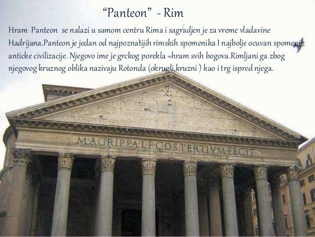"""""""Panteon"""" - Rim Hram Panteon se nalazi u samom centru Rima i sagradjen je za vreme vladavine Hadrijana.Panteon je jedan od..."""