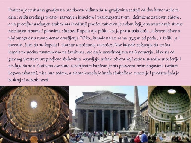 Panteon je centralna gradjevina ,na tlocrtu vidimo da se gradjevina sastoji od dva bitno razlicita dela : veliki sredisnji...