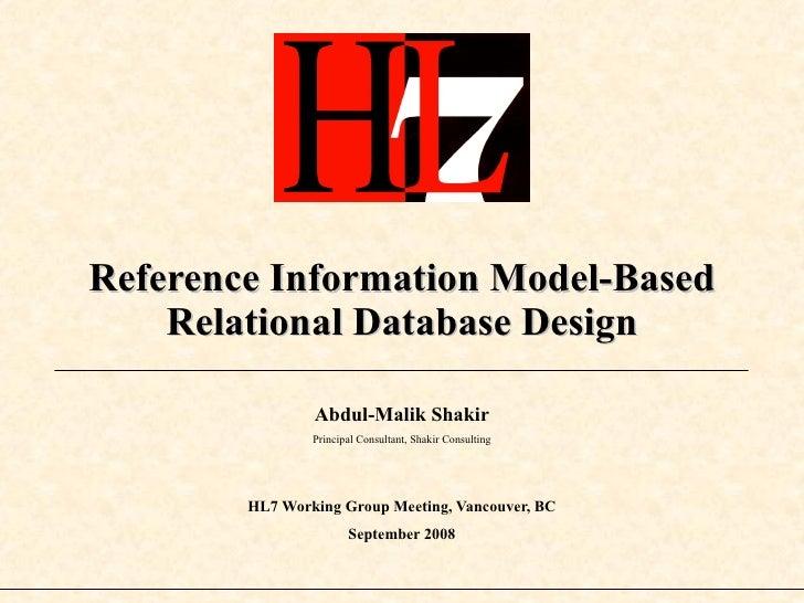 Reference Information Model-Based Relational Database Design Abdul-Malik Shakir Principal Consultant, Shakir Consulting HL...
