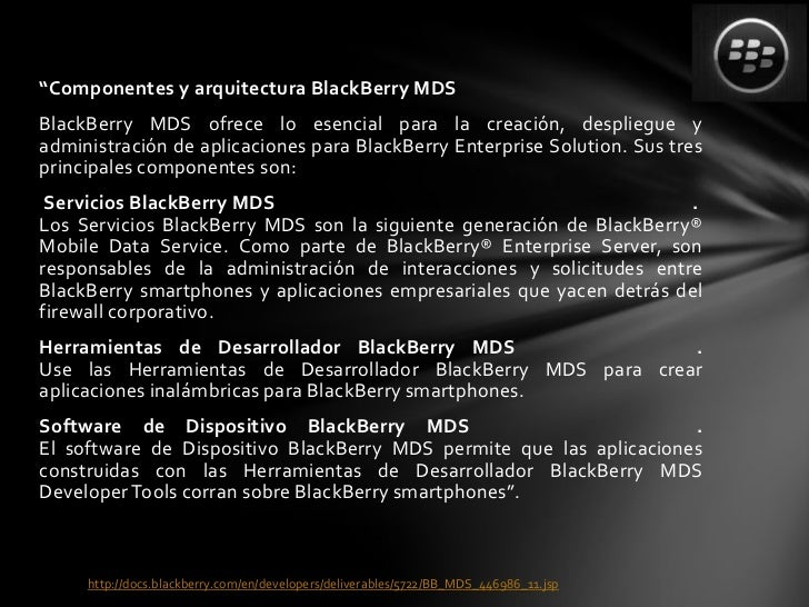 """""""Componentes y arquitectura BlackBerry MDSBlackBerry MDS ofrece lo esencial para la creación, despliegue yadministración d..."""