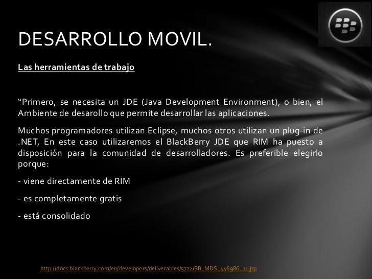 """DESARROLLO MOVIL.Las herramientas de trabajo""""Primero, se necesita un JDE (Java Development Environment), o bien, elAmbient..."""