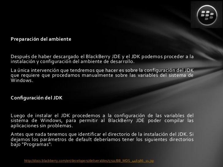 Preparación del ambienteDespués de haber descargado el BlackBerry JDE y el JDK podemos proceder a lainstalación y configur...