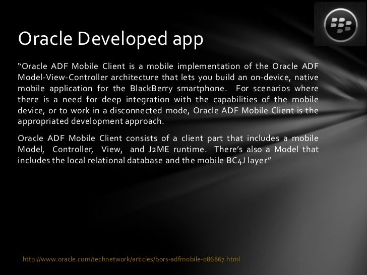 """Oracle Developed app""""Oracle ADF Mobile Client is a mobile implementation of the Oracle ADFModel-View-Controller architectu..."""