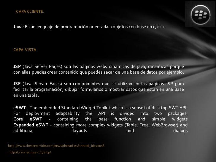 CAPA CLIENTE.   Java: Es un lenguaje de programación orientada a objetos con base en c, c++.   CAPA VISTA   JSP (Java Serv...