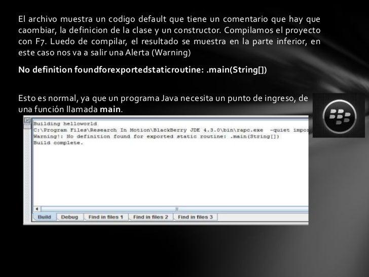 HelloWorld.java:Cambiamos la parte del código default por esta:/** HelloWorld.java** © BBMeet.it, 2009* powered by Eugenio...