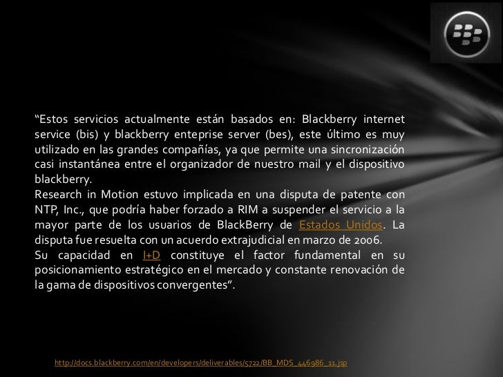 """""""Estos servicios actualmente están basados en: Blackberry internetservice (bis) y blackberry enteprise server (bes), este ..."""
