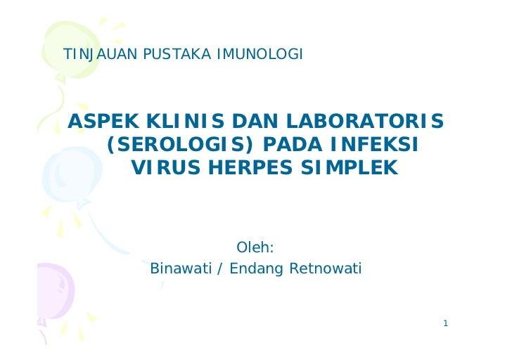 TINJAUAN PUSTAKA IMUNOLOGIASPEK KLINIS DAN LABORATORIS   (SEROLOGIS) PADA INFEKSI     VIRUS HERPES SIMPLEK                ...