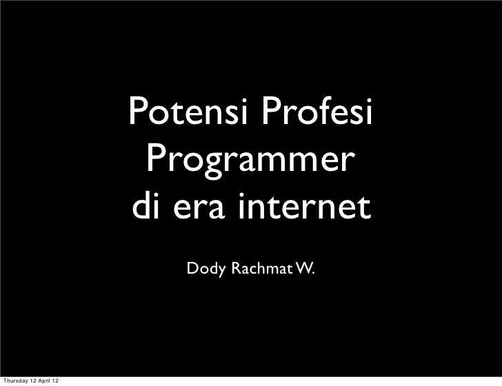 Potensi Profesi                        Programmer                       di era internet                          Dody Rach...