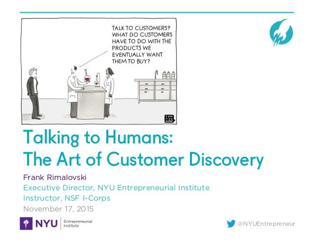 @NYUEntrepreneur Talking to Humans: The Art of Customer Discovery Frank Rimalovski Executive Director, NYU Entrepreneurial...