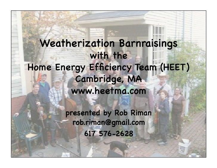 Weatherization Barnraisings!             with the ! Home Energy Efficiency Team (HEET) !          Cambridge, MA!         ww...