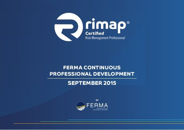 SEPTEMBER 2015 FERMA CONTINUOUS PROFESSIONAL DEVELOPMENT BY