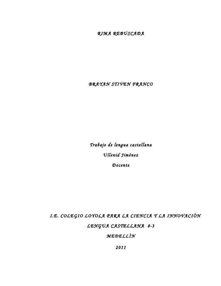 RIMA REBUSCADA             BRAYAN STIVEN FRANCO             Trabajo de lengua castellana                   Ullenid Jiménez...