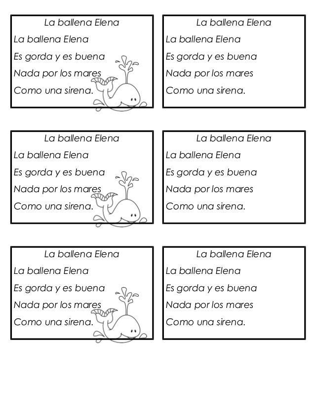 La ballena Elena La ballena Elena Es gorda y es buena Nada por los mares Como una sirena. La ballena Elena La ballena Elen...