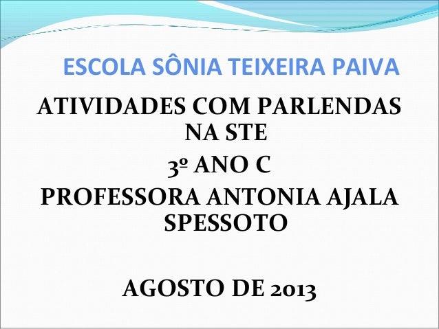 ESCOLA SÔNIA TEIXEIRA PAIVA ATIVIDADES COM PARLENDAS NA STE 3º ANO C PROFESSORA ANTONIA AJALA SPESSOTO AGOSTO DE 2013