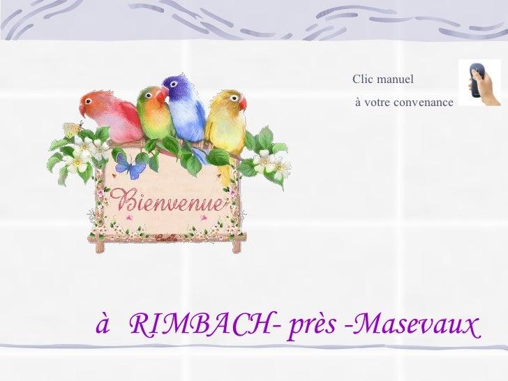 à  RIMBACH- près -Masevaux Clic manuel à votre convenance