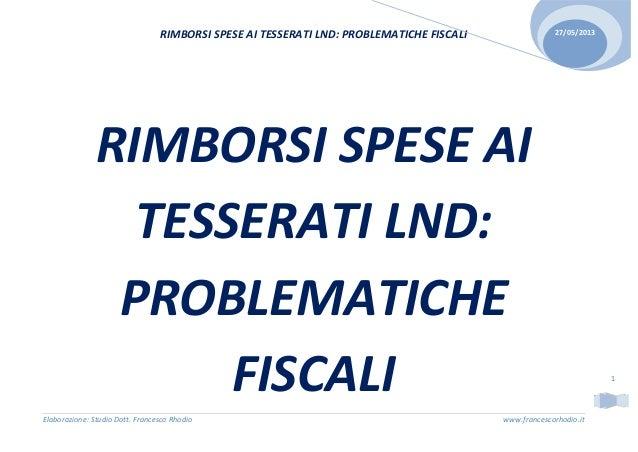 RIMBORSI SPESE AI TESSERATI LND: PROBLEMATICHE FISCALIElaborazione: Studio Dott. Francesco Rhodio www.francescorhodio.it27...