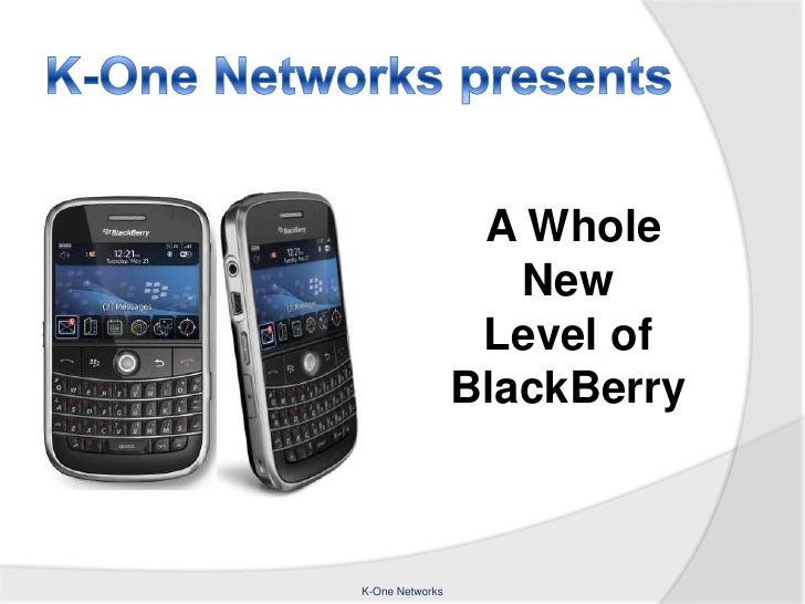 K-One Networks presents<br />A Whole    New                    Level of BlackBerry<br />K-One Networks<br />
