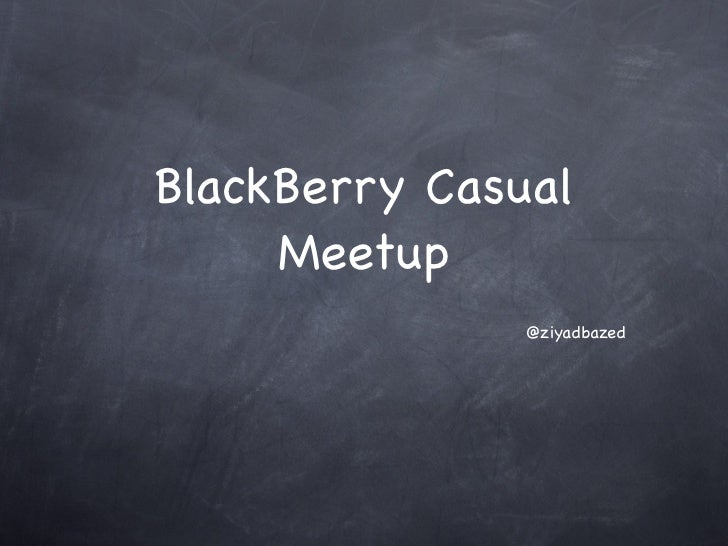 BlackBerry Casual     Meetup               @ziyadbazed