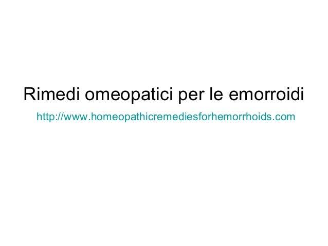 Rimedi omeopatici per le emorroidi http://www.homeopathicremediesforhemorrhoids.com