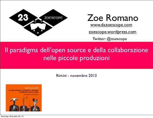 Zoe Romano www.dazoescope.com  zoescope.wordpress.com Twitter: @zoescope  Ilparadigmadell'opensourceedellacollaboraz...