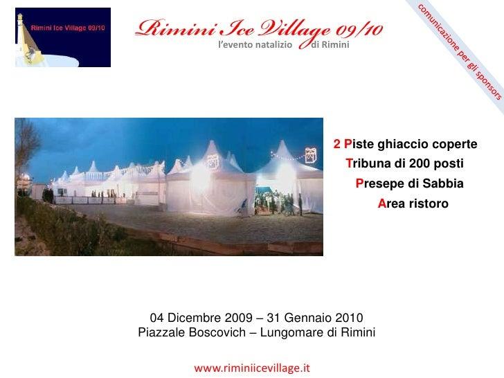Rimini Ice Village 09/10<br />l'evento natalizio        di Rimini<br />comunicazione per gli sponsors<br />2 Piste ghiacci...