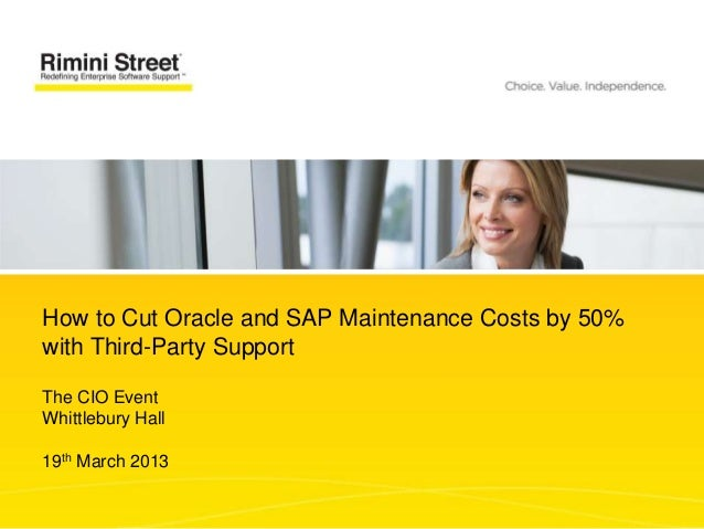 How to Cut Oracle and SAP Maintenance Costs by 50%with Third-Party SupportThe CIO EventWhittlebury Hall19th March 2013