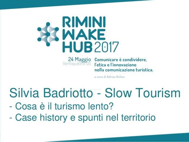 Silvia Badriotto - Slow Tourism - Cosa è il turismo lento? - Case history e spunti nel territorio
