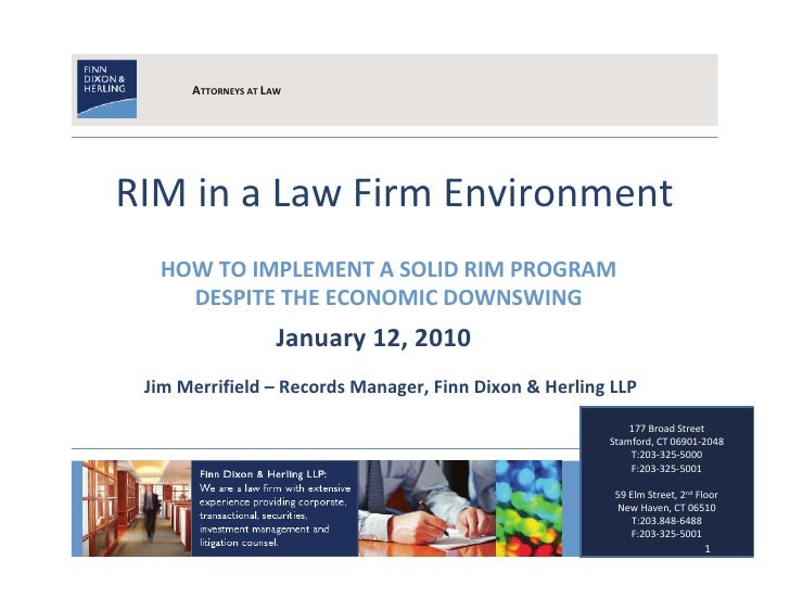 ATTORNEYS AT LAW     RIM in a Law Firm Environment   HOW TO IMPLEMENT A SOLID RIM PROGRAM     DESPITE THE ECONOMIC DOWNSWI...