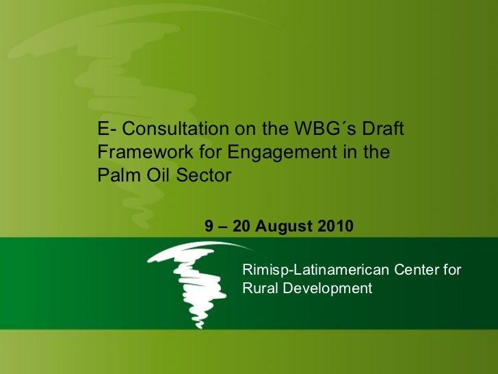 Rimisp-Latinamerican Center for Rural Development E- Consultation on the WBG´s Draft Framework for Engagement in the Palm ...